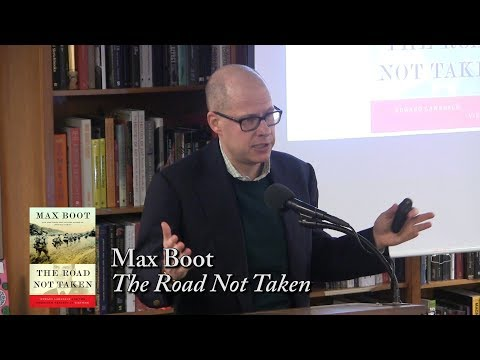 "Max Boot, ""The Road Not Taken"""