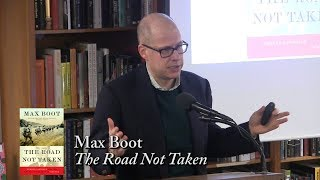 """Max Boot, """"The Road Not Taken"""""""