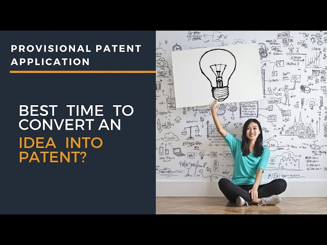 What is the best time to convert an idea into patent?