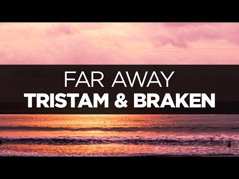 [LYRICS] Tristam & Braken - Far Away