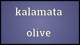 Kalamata olive Meaning