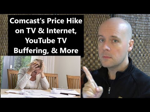 CCT - Comcast's New Price Hike on TV & Internet, YouTube TV Buffering, & More