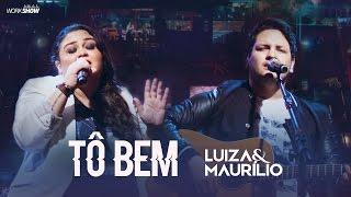 Luiza e Maurílio – Tô Bem - DVD Luiza e Maurílio Ao Vivo #LuizaeMaurilioAoVivo