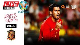 🔴 LIVE FOOTBALL : สวิตเซอร์แลนด์ 1-1 สเปน EURO 2020 รอบ 8 ทีมสุดท้าย บอลสดพากย์ไทย 2-7-64