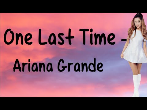 One Last Time With Lyrics  Ariana Grande