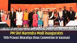 PM Shri Narendra Modi inaugurates 15th Pravasi Bharatiya Divas Convention in Varanasi, UP