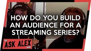 How Do You Build an Audience for a Streaming Series? - The Ask Alex Show 001