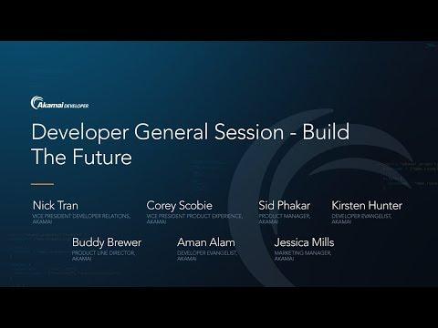 Akamai Edge 2017: Developer General Session - Build the Future