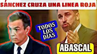 SANTIAGO ABASCAL: SR. SÁNCHEZ USTED CRUZA UNA LÍNEA ROJA TODOS LOS DÍAS
