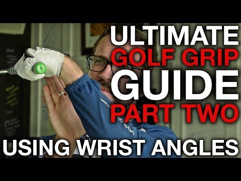 HOW TO USE WRIST ANGLES - Ultimate Golf Grip Guide - Part Two