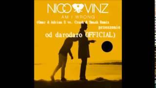 Nico & Vinz   Am I Wrong- (Omar & Adrian S vs  Crash & Smash Remix przeszenie od darodaro OFFICIAL)