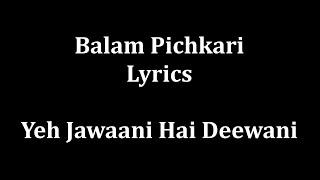 Balam Pichkari Lyrics (full!!!!!!!!!!!!!!)