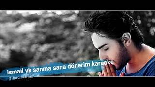 ismail yk - sanma sana dönerim - karaoke اسماعيل يك لاتظنِ بأني قادم لأجلكِ كاريوكي