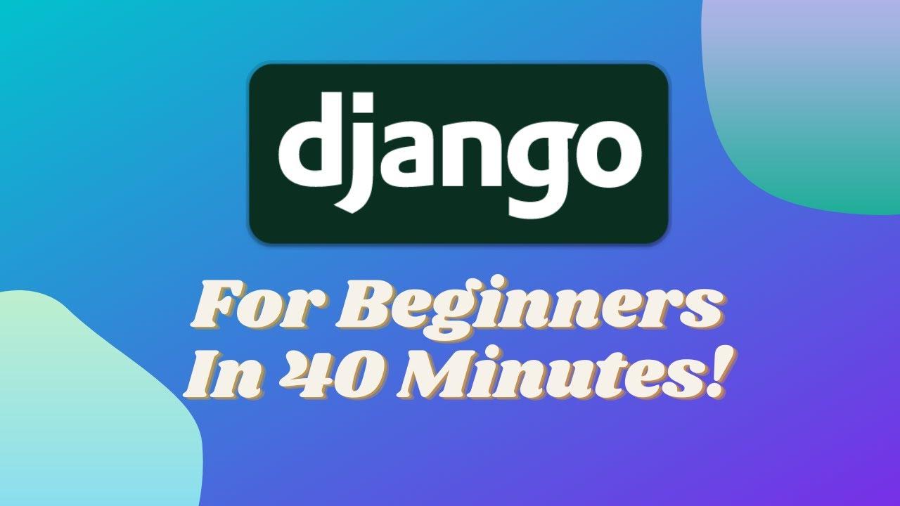 Django In 40 Minutes - Crash Course