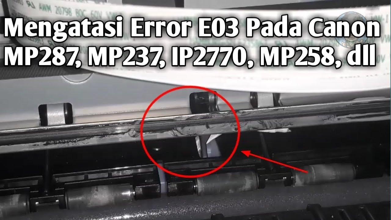 Cara Mengatasi Error E03 Pada Printer Canon Mp287 Mp237 Mp258