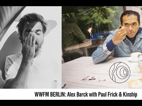 Worldwide FM Berlin: Alex Barck with Paul Frick & Kinship