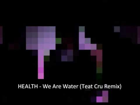 HEALTH - We Are Water (Teat Cru Remix)