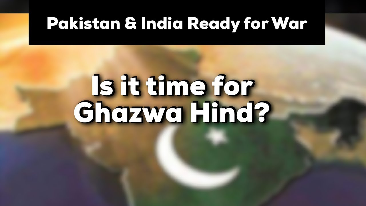 Ghazwa Hind: India Pakistan Ready For War