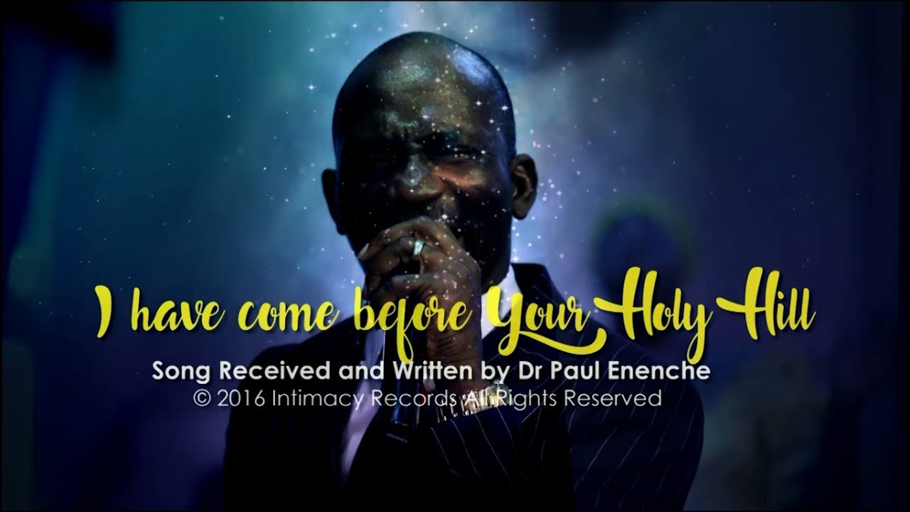 Download I HAVE COME BEFORE YOUR HOLY HILL - Dr Paul Enenche