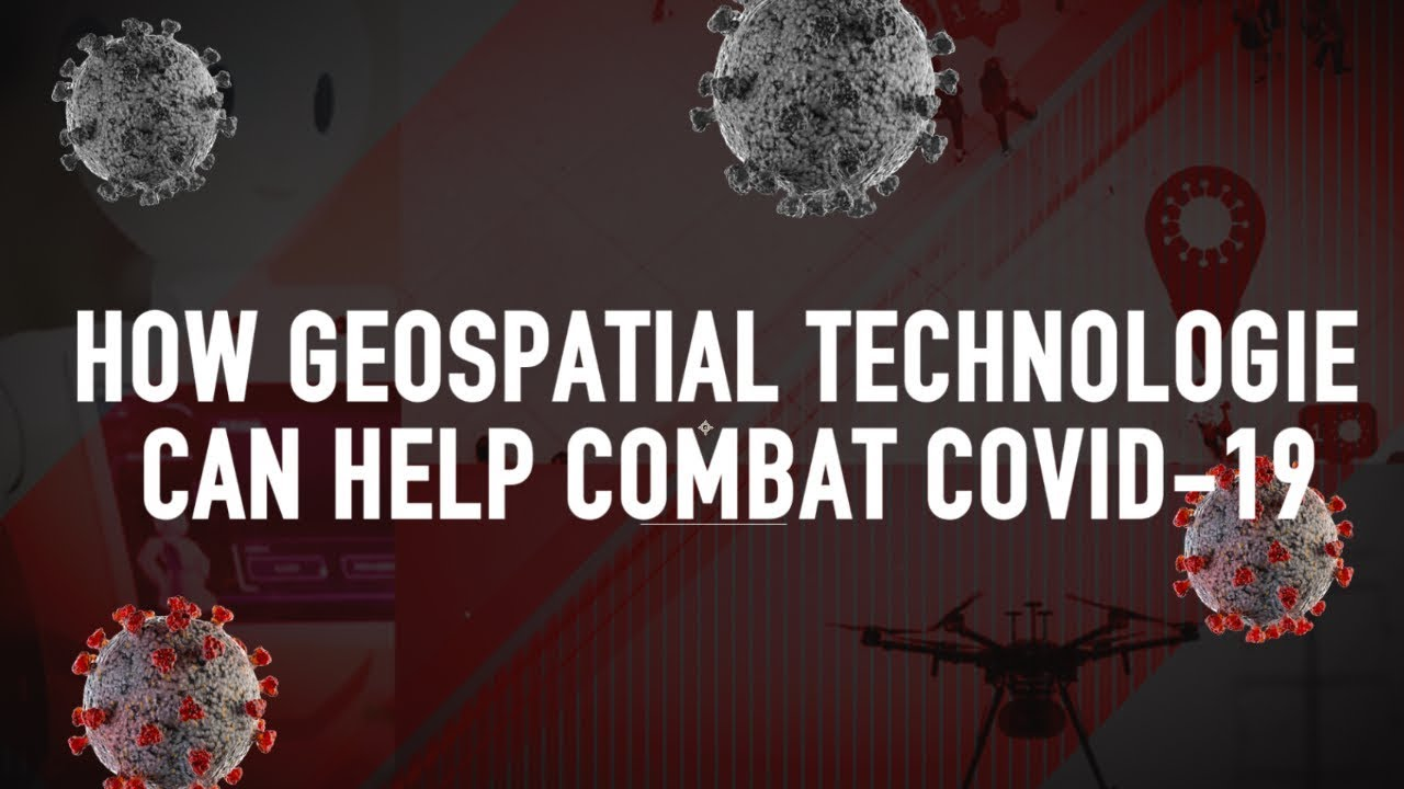 How Geospatial Technologies can help combat COVID-19