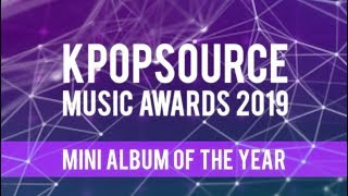 [KPOPSOURCE MUSIC AWARDS 2019] NOMINATIONS - MINI ALBUM OF THE YEAR