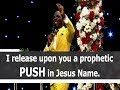 DrPastorPaulEnenche-I release upon you a Prophetic PUSH in Jesus Name.