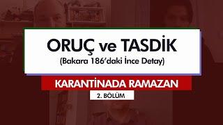 Karantinada Ramazan | ORUÇ VE TASDİK (BAKARA 186'DAKİ İNCE DETAY) (2. Bölüm)