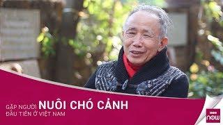 Gặp người nuôi chó cảnh đầu tiên ở Việt Nąm | VTC Now