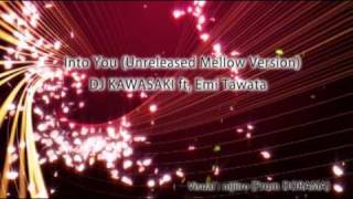 DJ KAWASAKI ft, Emi Tawata - Into You (Unreleased Mellow Version)