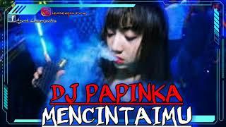 DJ PAPINKA MENCINTAIMU new song dj REMIX band indonesia terbaru paling asink