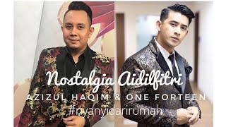 Cover images NOSTALGIA AIDILFITRI | Azizul Haqim & One Forteen #nyanyidarirumah