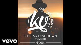 Kav Verhouzer - Shot My Love Down Feat. MODD