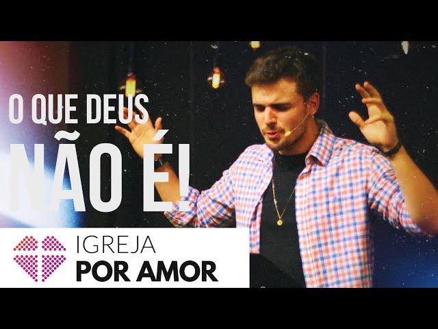 O QUE DEUS NÃO É -Victor Azevedo 04/03/2018