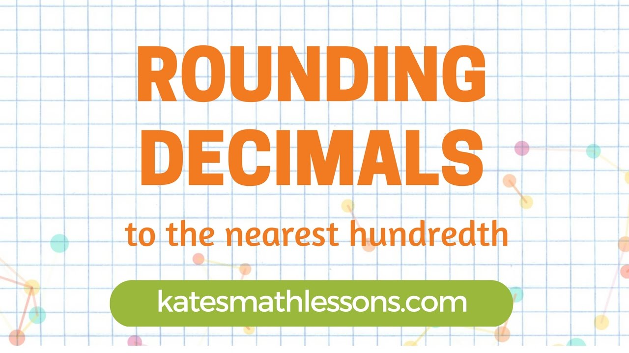 Math Help: Rounding Decimals to the Nearest Hundredth