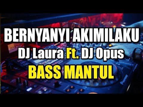 "BASS MANTUL ● SLOW REMIX TERBARU ""BERNYANYI AKIMILAKU""   DJ Laura Feat. DJ Opus"