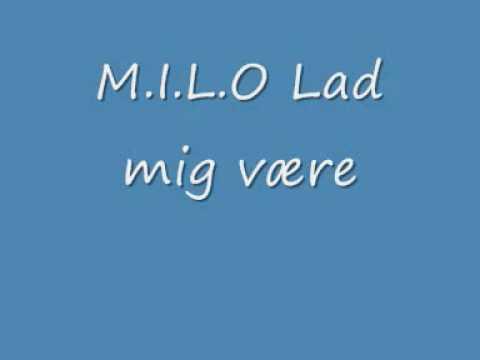 M.I.L.O Lad mig være lyrics