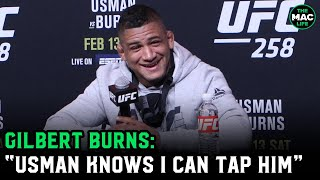 "Gilbert Burns: ""Kamaru Usman knows I can submit him. He KNOWS."""