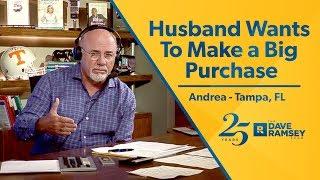Husband Wants To Make A Big Purchase