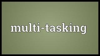 Multi-tasking Meaning