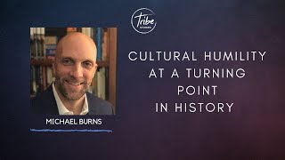 Michael Burns - Cultural Humility at a Turning Point in History
