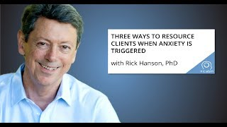 Rick Hanson: 3 Strategies for Working with a Client's Anxiety