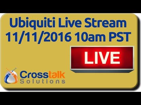 Ubiquiti Live Stream - 11/11/2016