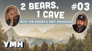 2 Bears 1 Cave w/ Tom Segura & Bert Kreischer   Ep. 03