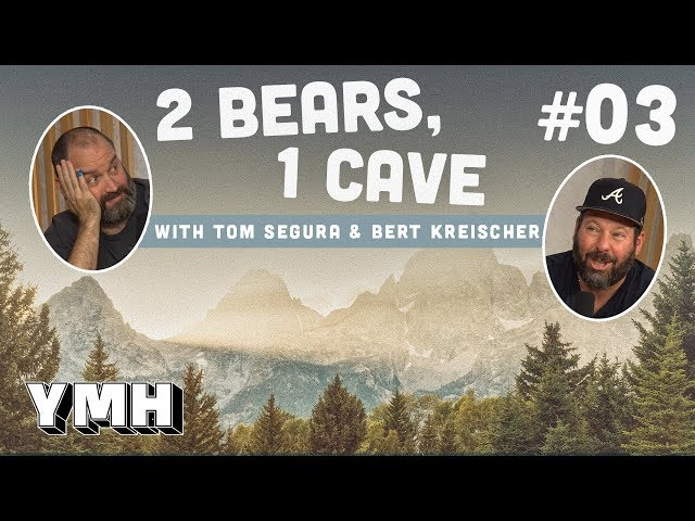 2 Bears 1 Cave w/ Tom Segura & Bert Kreischer | Ep. 03