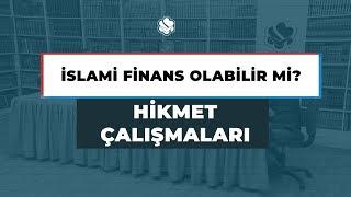 Hikmet Çalışmaları | İslami Finans Olabilir mi?