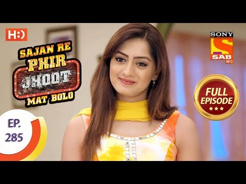 Sajan Re Phir Jhoot Mat Bolo – Ep 285 – Full Episode – 29th June, 2018