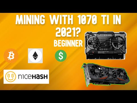 Mining With 1070 TI In 2021? (Beginner/Nicehash)