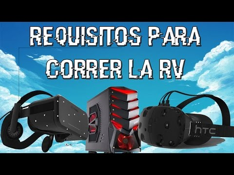 Requisitos para correr la RV (Htc Vive, Oculus CV1) y Nvidia GameWorks VR
