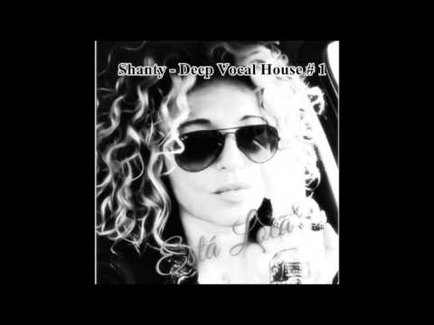 Shanty  - Deep Vocal House# 1