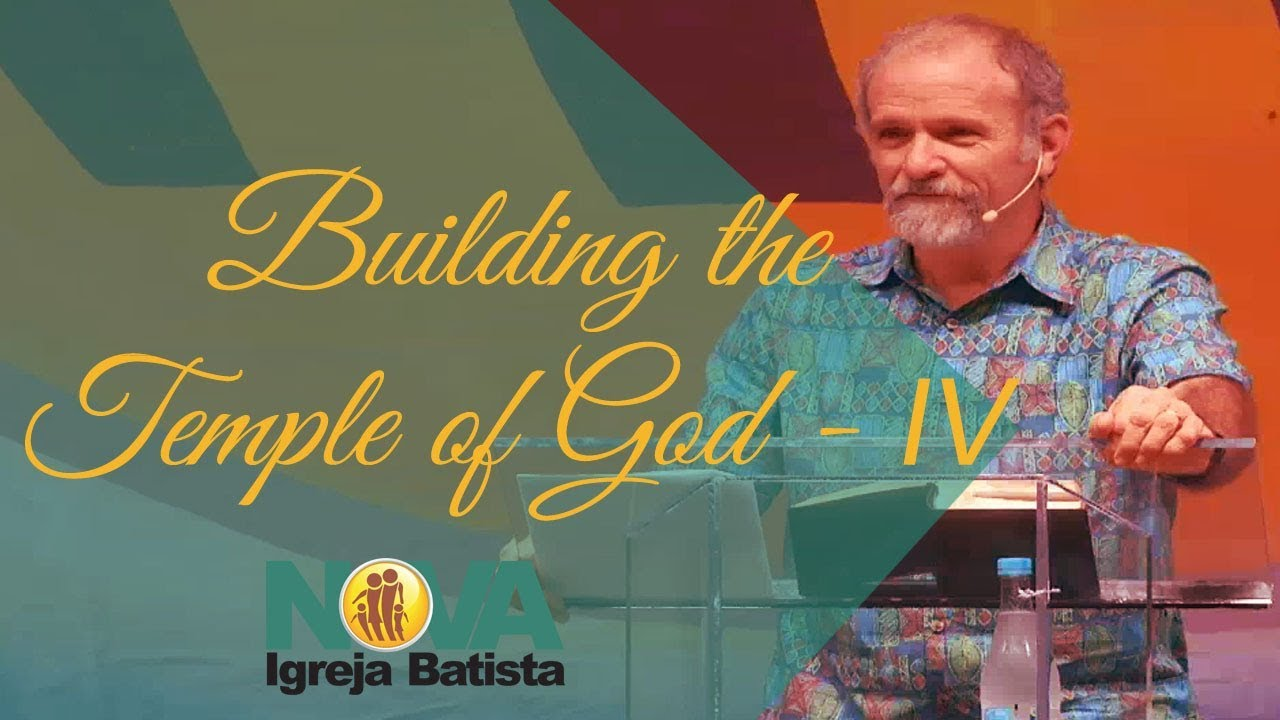 BUILDING THE TEMPLE OF GOD - IV